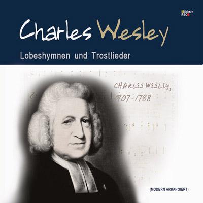 Charles Wesley – Lobeshymnen und Trostlieder